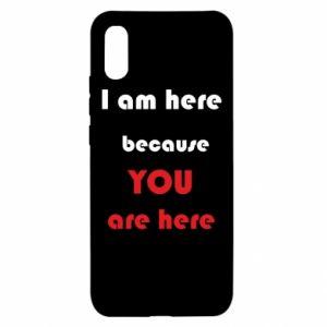 Etui na Xiaomi Redmi 9a I am here  because YOU are here