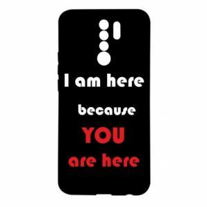 Etui na Xiaomi Redmi 9 I am here  because YOU are here