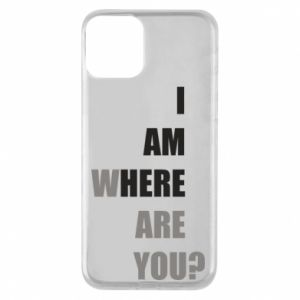 Phone case for iPhone 11 I am where are you