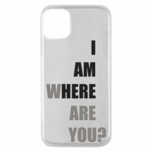 Phone case for iPhone 11 Pro I am where are you