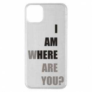 Phone case for iPhone 11 Pro Max I am where are you
