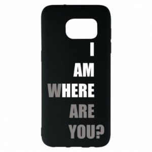 Etui na Samsung S7 EDGE I am where are you