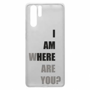 Etui na Huawei P30 Pro I am where are you