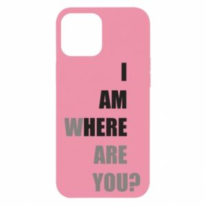 Etui na iPhone 12 Pro Max I am where are you