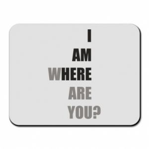 Mouse pad I am where are you