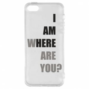 Phone case for iPhone 5/5S/SE I am where are you