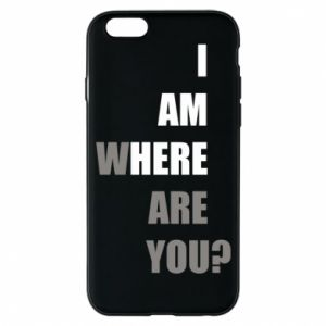 Phone case for iPhone 6/6S I am where are you