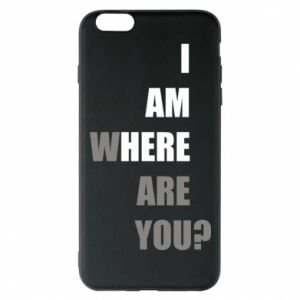 Phone case for iPhone 6 Plus/6S Plus I am where are you