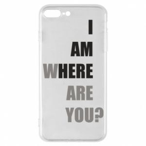 Phone case for iPhone 7 Plus I am where are you