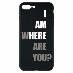 Phone case for iPhone 8 Plus I am where are you