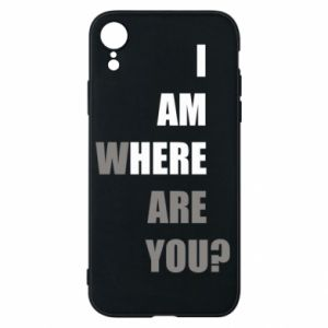 Phone case for iPhone XR I am where are you