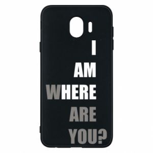 Phone case for Samsung J4 I am where are you
