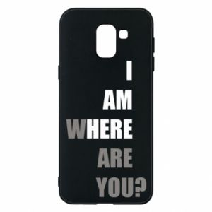 Phone case for Samsung J6 I am where are you