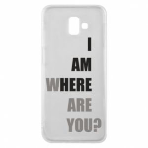 Phone case for Samsung J6 Plus 2018 I am where are you