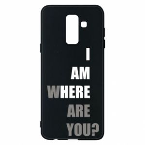Phone case for Samsung A6+ 2018 I am where are you