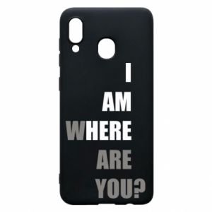 Phone case for Samsung A20 I am where are you