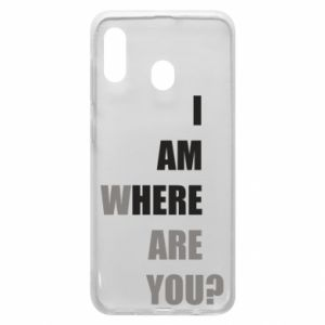 Phone case for Samsung A30 I am where are you