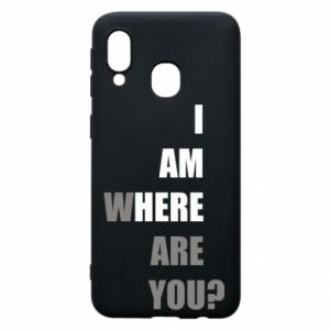 Phone case for Samsung A40 I am where are you