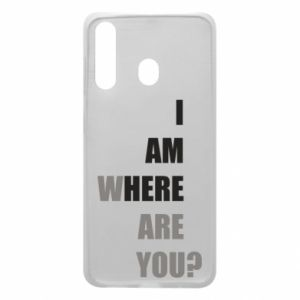 Phone case for Samsung A60 I am where are you
