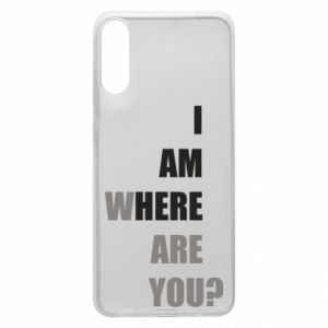 Phone case for Samsung A70 I am where are you
