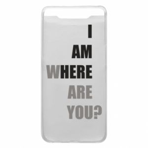 Phone case for Samsung A80 I am where are you
