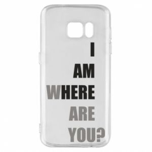 Phone case for Samsung S7 I am where are you