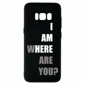 Phone case for Samsung S8 I am where are you