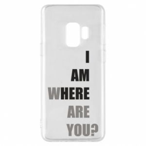 Phone case for Samsung S9 I am where are you