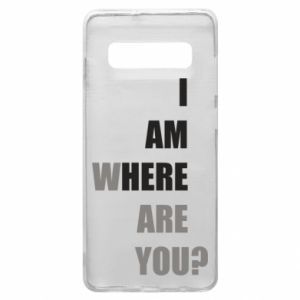 Phone case for Samsung S10+ I am where are you