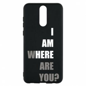 Phone case for Huawei Mate 10 Lite I am where are you
