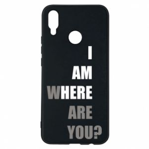 Phone case for Huawei P Smart Plus I am where are you