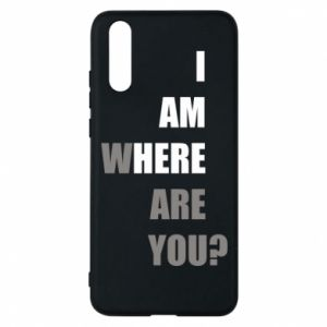 Phone case for Huawei P20 I am where are you