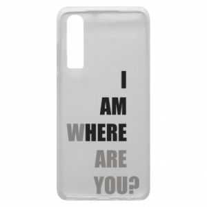 Phone case for Huawei P30 I am where are you