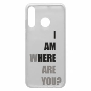 Phone case for Huawei P30 Lite I am where are you