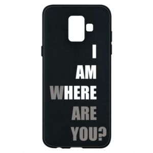 Phone case for Samsung A6 2018 I am where are you
