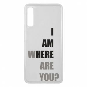 Phone case for Samsung A7 2018 I am where are you
