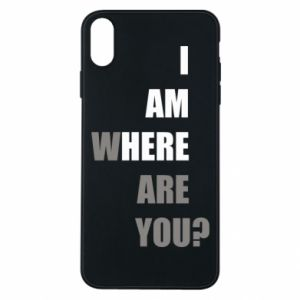 Phone case for iPhone Xs Max I am where are you