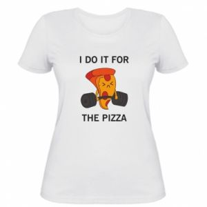 Women's t-shirt I do it for the pizza