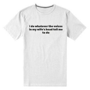 Męska premium koszulka I do whatever the voices in my wife's head tell  me to do