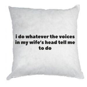 Poduszka I do whatever the voices in my wife's head tell  me to do