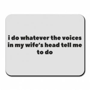 Podkładka pod mysz I do whatever the voices in my wife's head tell  me to do
