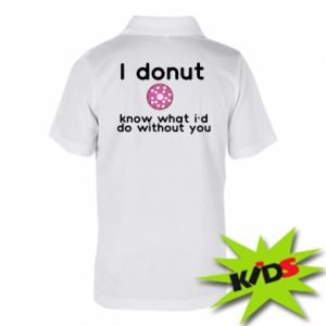 Dziecięca koszulka polo I donut know what i'd do without you