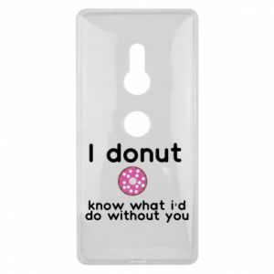 Sony Xperia XZ2 Case I donut know what i'd do without you