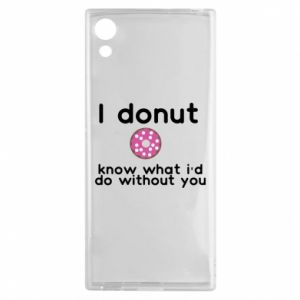 Sony Xperia XA1 Case I donut know what i'd do without you