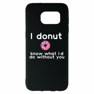 Samsung S7 EDGE Case I donut know what i'd do without you