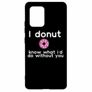 Etui na Samsung S10 Lite I donut know what i'd do without you