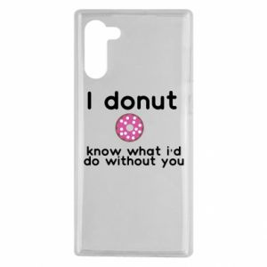 Samsung Note 10 Case I donut know what i'd do without you