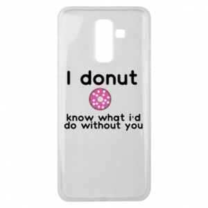 Etui na Samsung J8 2018 I donut know what i'd do without you