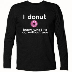 Koszulka z długim rękawem I donut know what i'd do without you