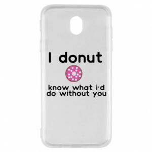 Samsung J7 2017 Case I donut know what i'd do without you